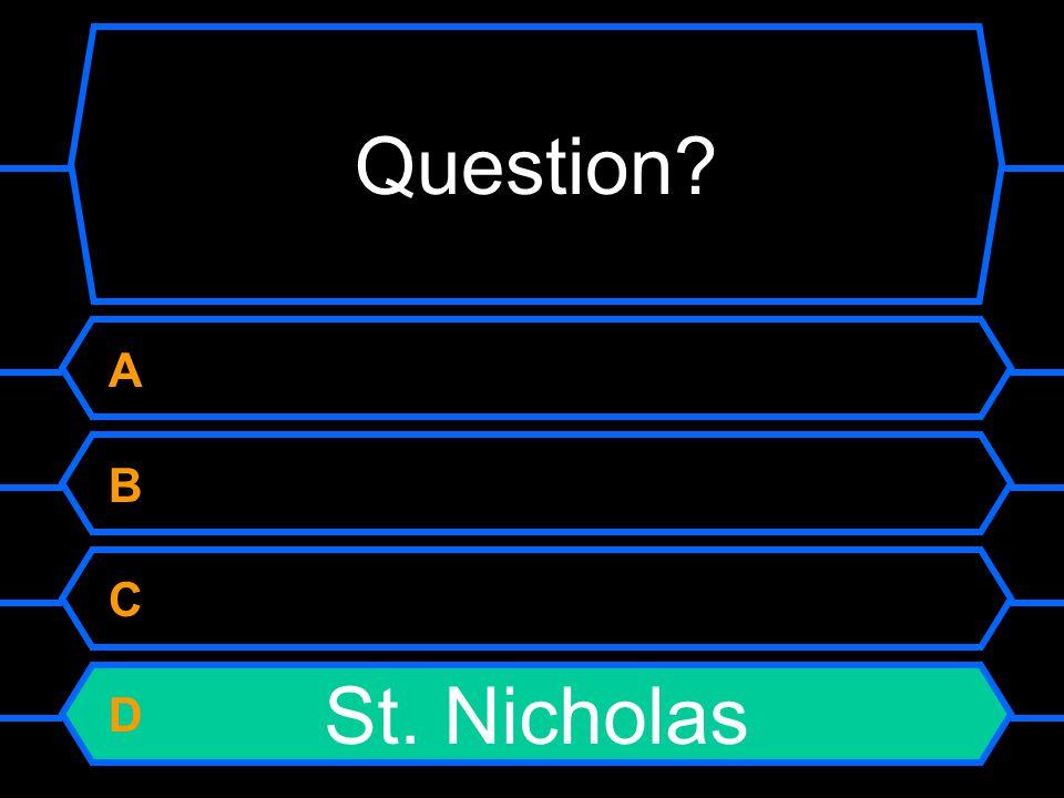 Question A B C D St. Nicholas