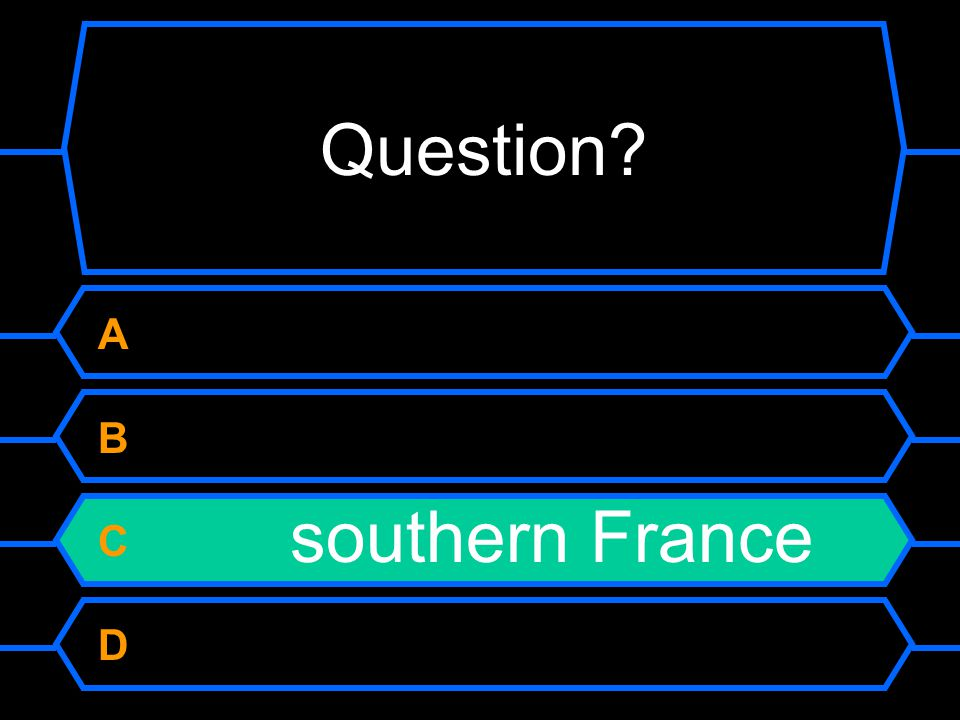 Question A B C southern France D
