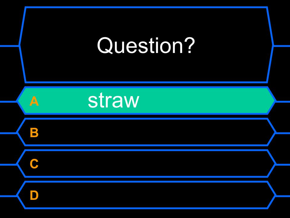 Question A straw B C D