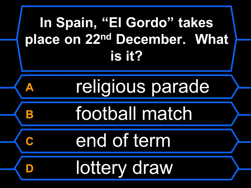 In Spain, El Gordo takes place on 22nd December. What is it