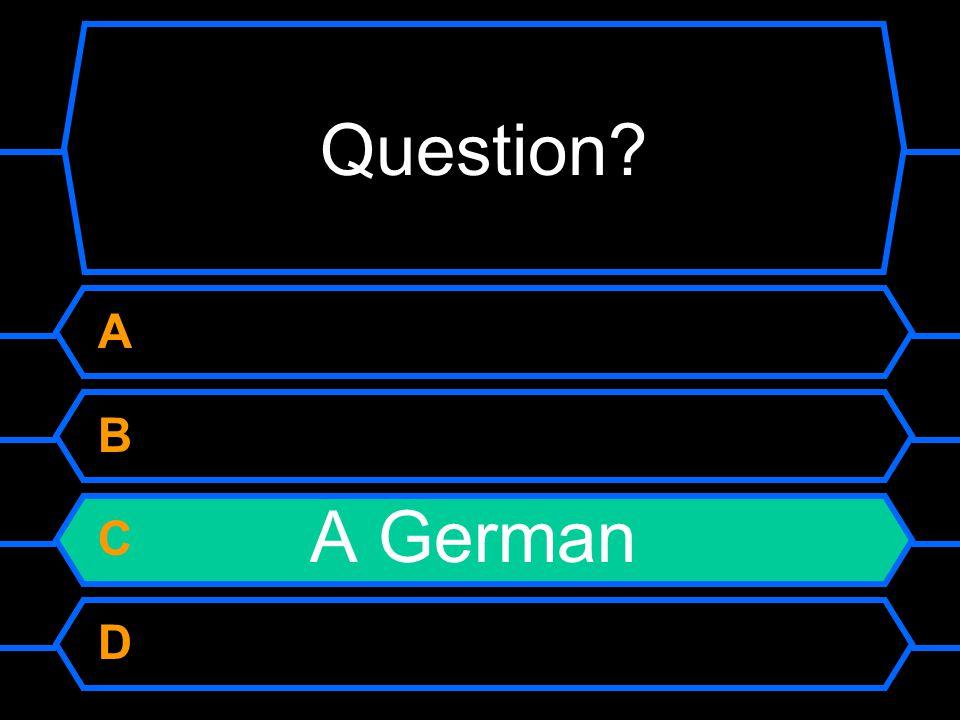 Question A B C A German D