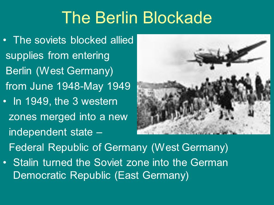 The Berlin Blockade The soviets blocked allied supplies from entering