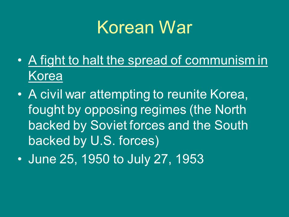 Korean War A fight to halt the spread of communism in Korea