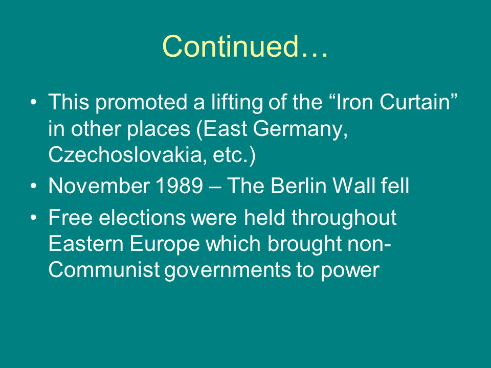 Continued… This promoted a lifting of the Iron Curtain in other places (East Germany, Czechoslovakia, etc.)