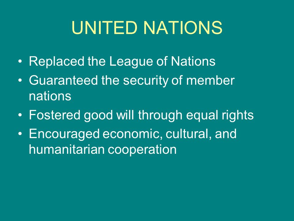 UNITED NATIONS Replaced the League of Nations
