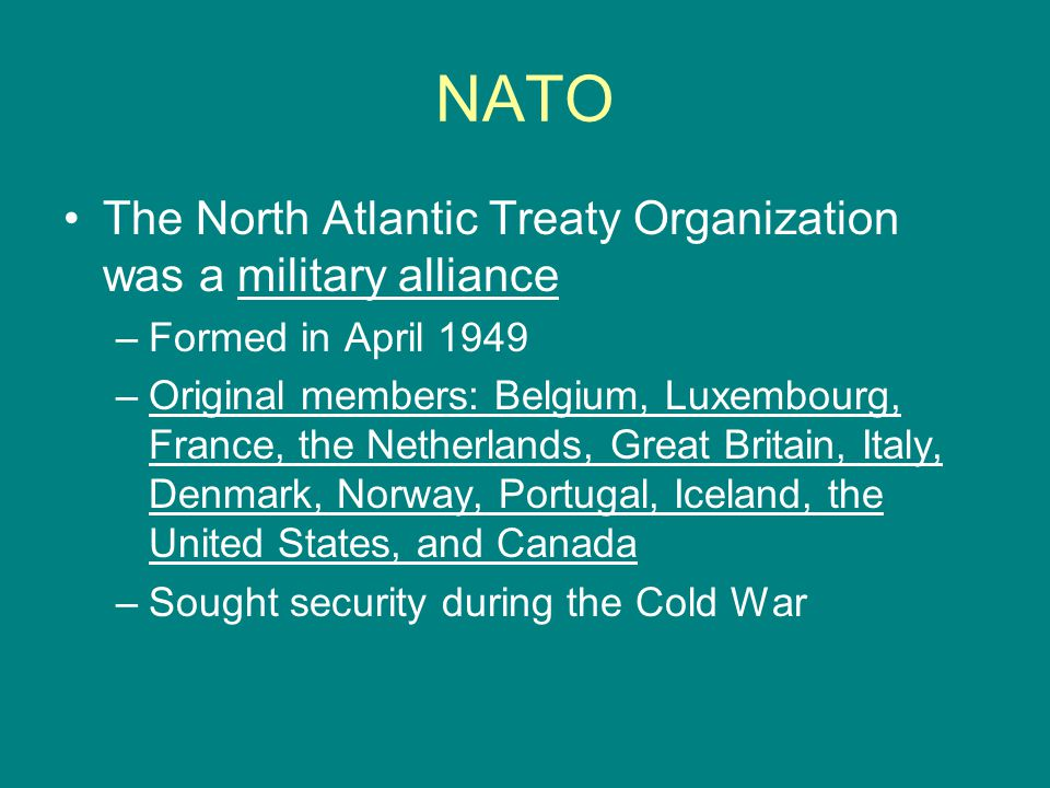 NATO The North Atlantic Treaty Organization was a military alliance