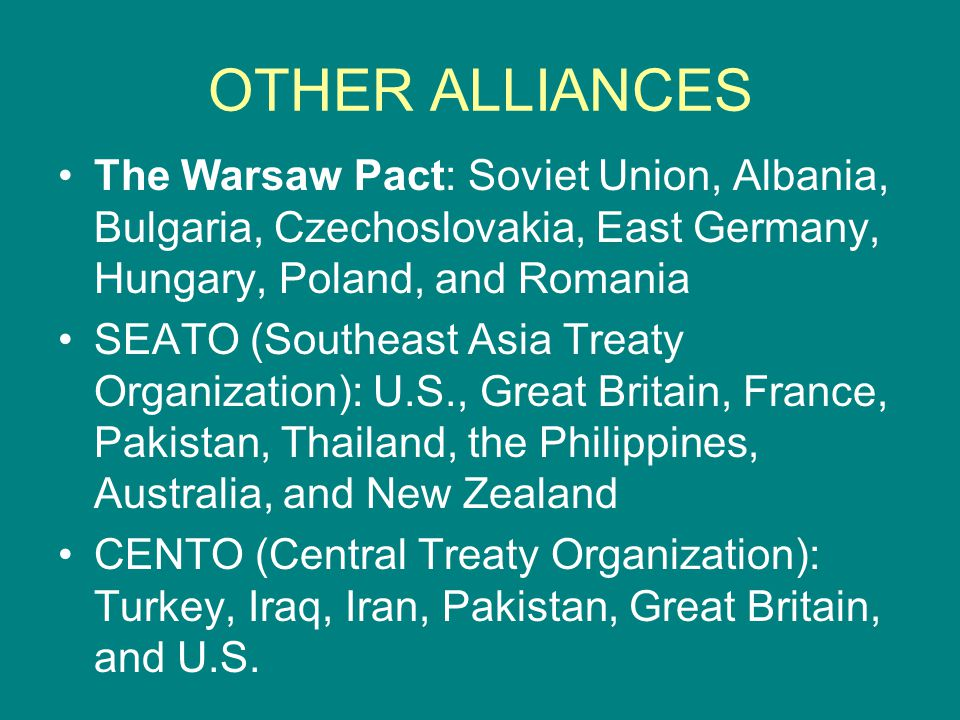 OTHER ALLIANCES The Warsaw Pact: Soviet Union, Albania, Bulgaria, Czechoslovakia, East Germany, Hungary, Poland, and Romania.