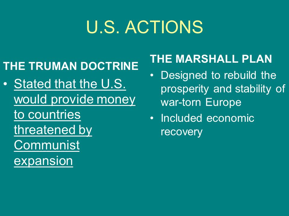 U.S. ACTIONS THE MARSHALL PLAN. Designed to rebuild the prosperity and stability of war-torn Europe.