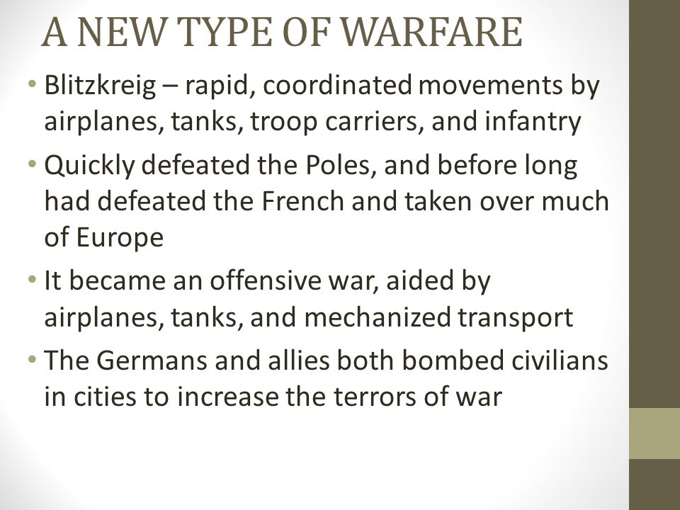 A NEW TYPE OF WARFARE Blitzkreig – rapid, coordinated movements by airplanes, tanks, troop carriers, and infantry.
