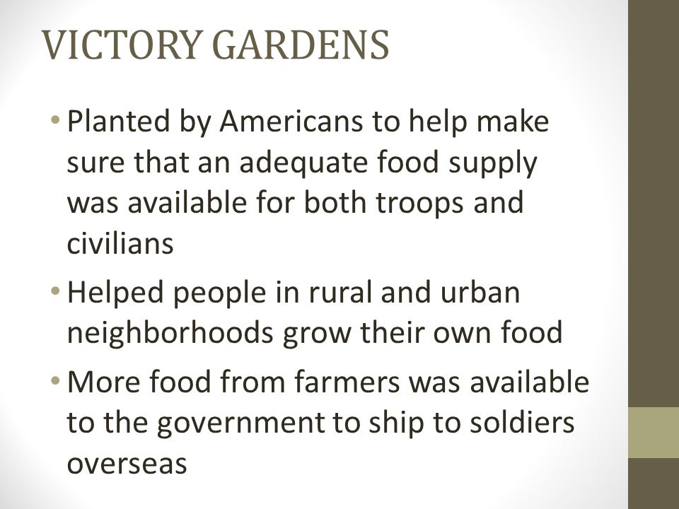 VICTORY GARDENS Planted by Americans to help make sure that an adequate food supply was available for both troops and civilians.