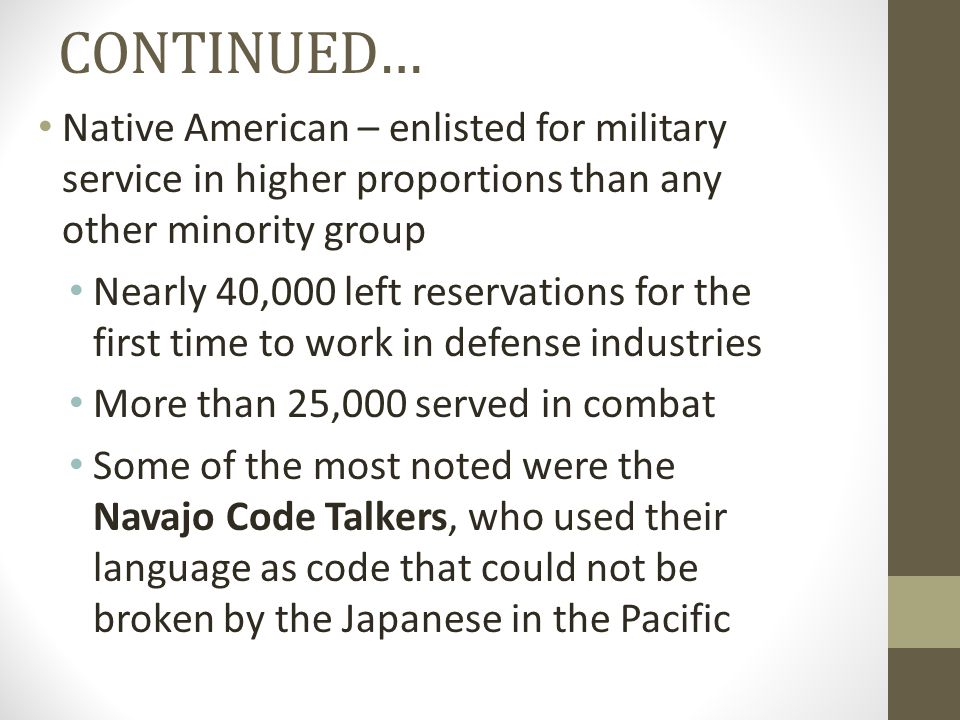 CONTINUED… Native American – enlisted for military service in higher proportions than any other minority group.