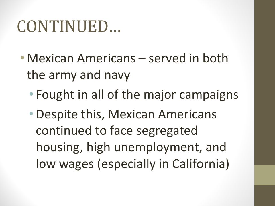 CONTINUED… Mexican Americans – served in both the army and navy