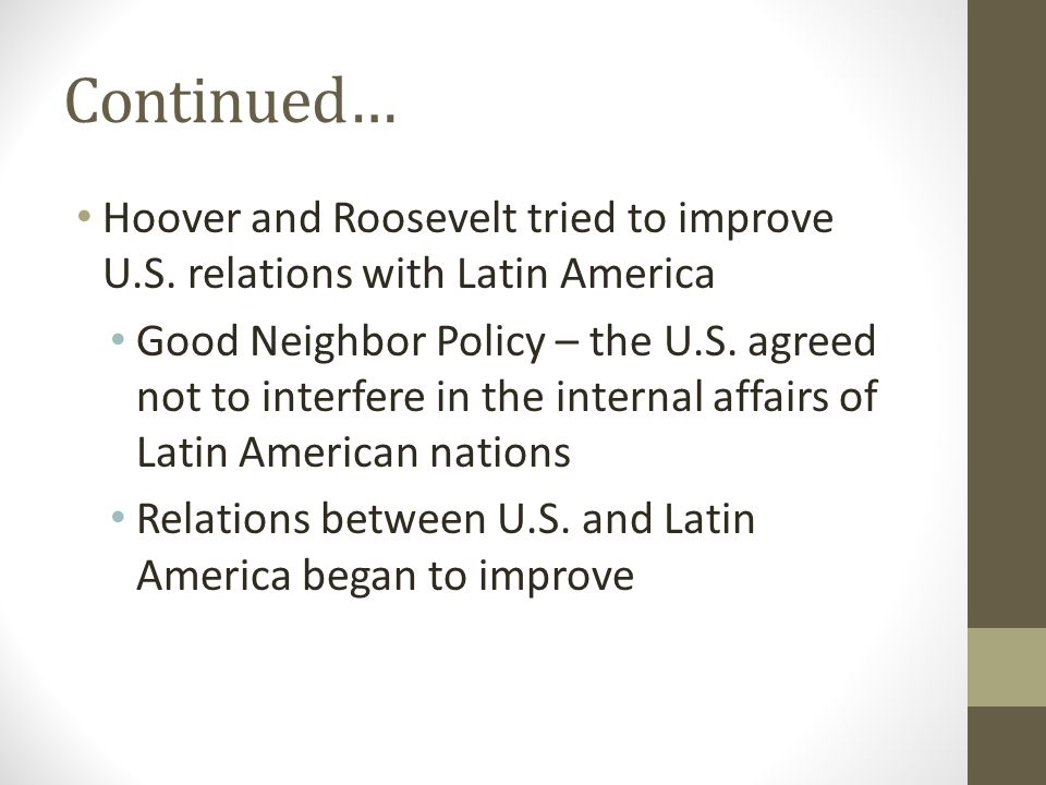 Continued… Hoover and Roosevelt tried to improve U.S. relations with Latin America.