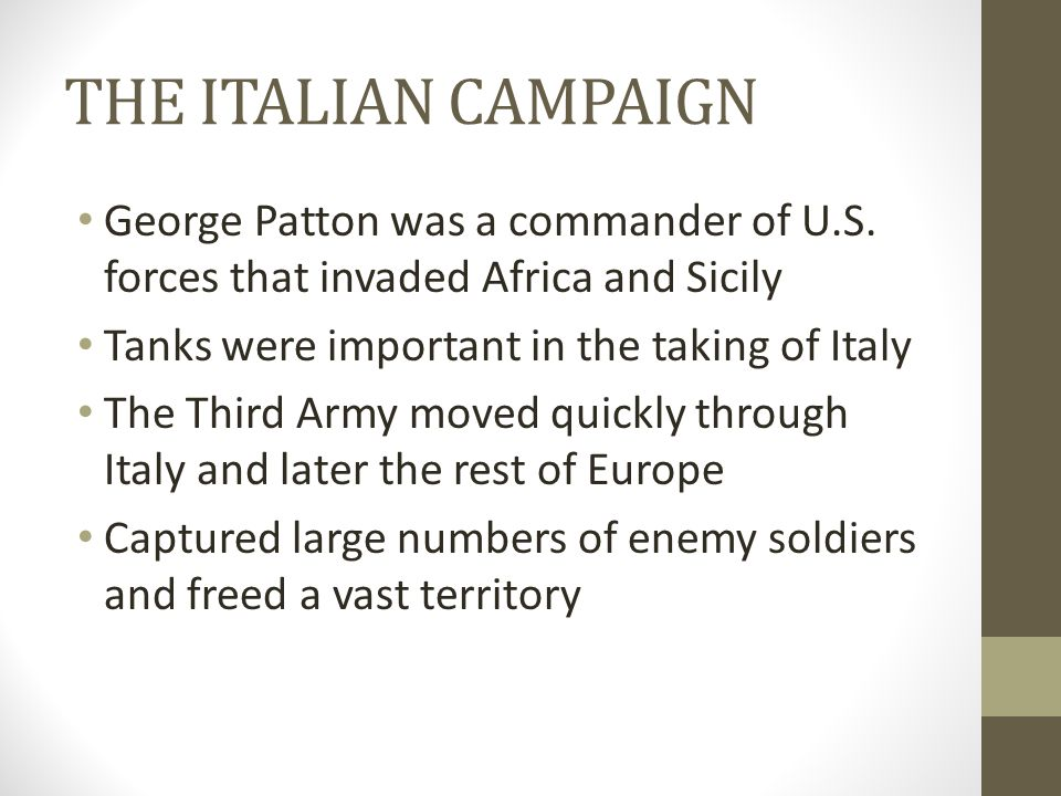 THE ITALIAN CAMPAIGN George Patton was a commander of U.S. forces that invaded Africa and Sicily. Tanks were important in the taking of Italy.