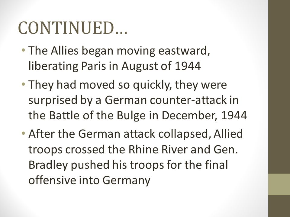 CONTINUED… The Allies began moving eastward, liberating Paris in August of 1944.