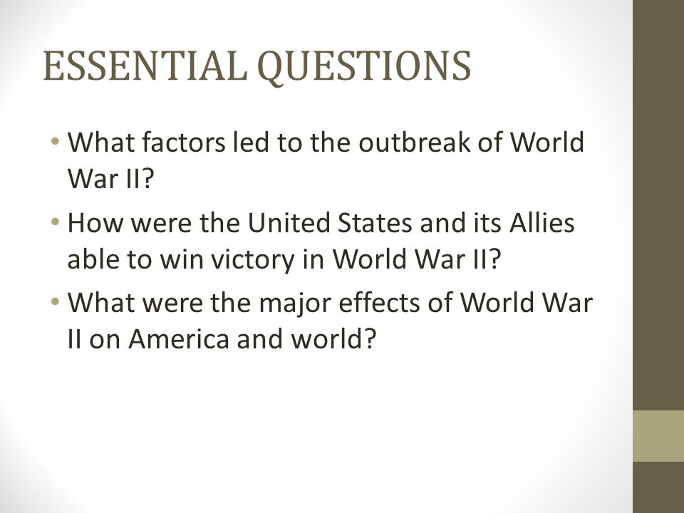 ESSENTIAL QUESTIONS What factors led to the outbreak of World War II
