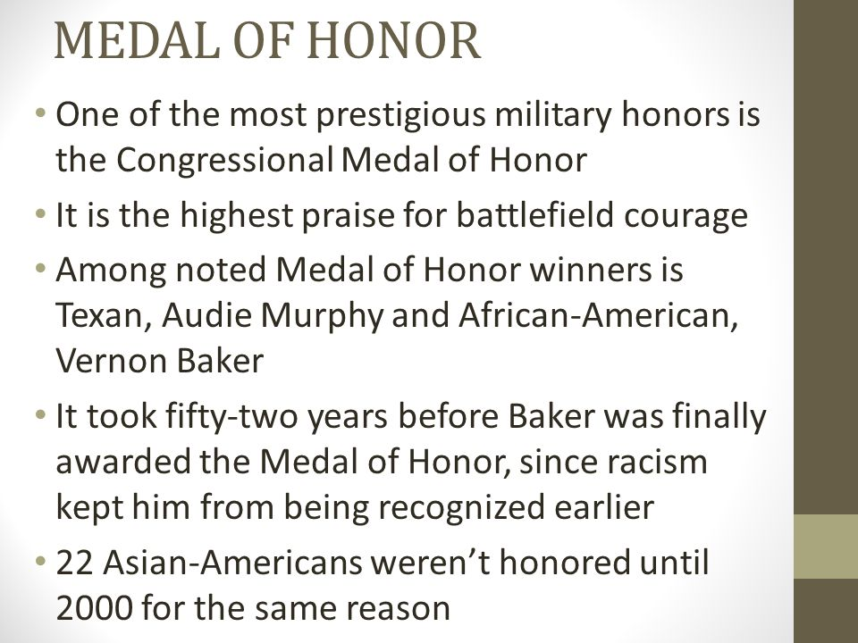 MEDAL OF HONOR One of the most prestigious military honors is the Congressional Medal of Honor. It is the highest praise for battlefield courage.
