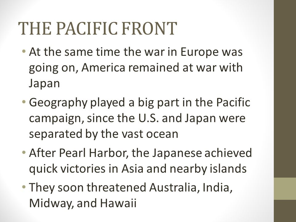 THE PACIFIC FRONT At the same time the war in Europe was going on, America remained at war with Japan.