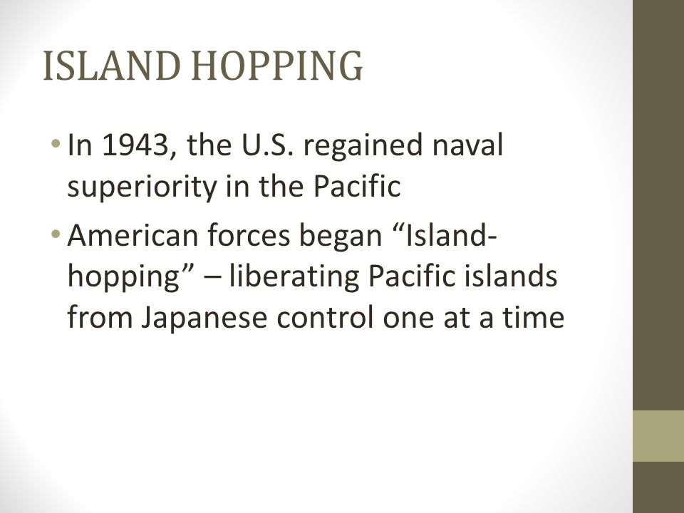 ISLAND HOPPING In 1943, the U.S. regained naval superiority in the Pacific.