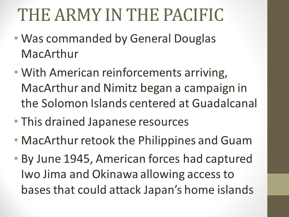 THE ARMY IN THE PACIFIC Was commanded by General Douglas MacArthur