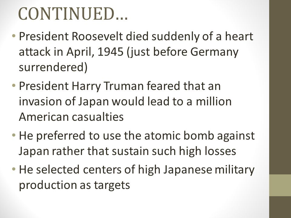 CONTINUED… President Roosevelt died suddenly of a heart attack in April, 1945 (just before Germany surrendered)