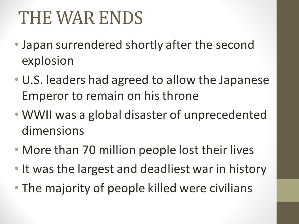 THE WAR ENDS Japan surrendered shortly after the second explosion