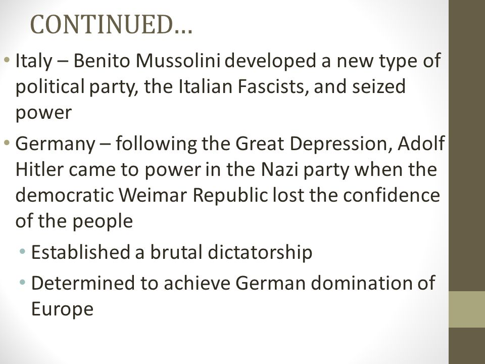 CONTINUED… Italy – Benito Mussolini developed a new type of political party, the Italian Fascists, and seized power.