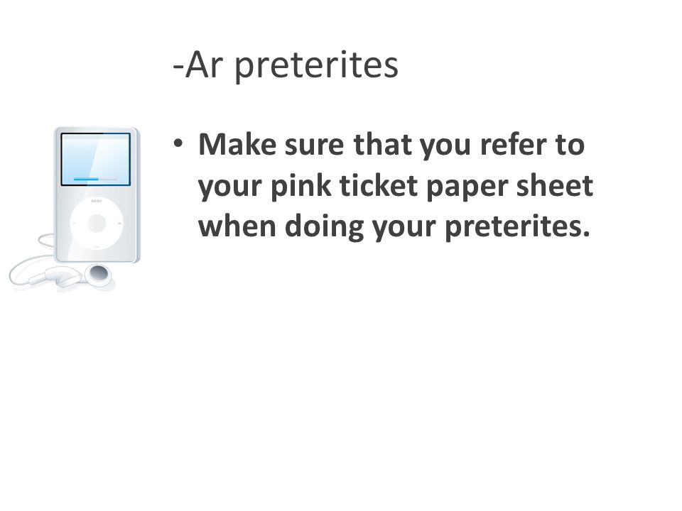 -Ar preterites Make sure that you refer to your pink ticket paper sheet when doing your preterites.