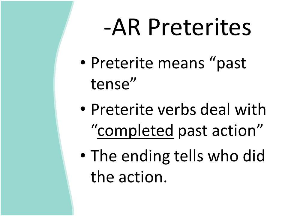-AR Preterites Preterite means past tense