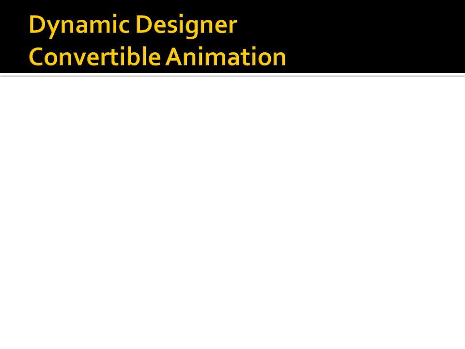 Dynamic Designer Convertible Animation