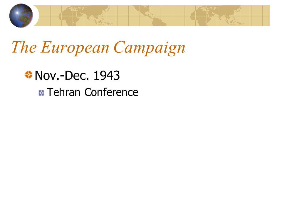 The European Campaign Nov.-Dec. 1943 Tehran Conference