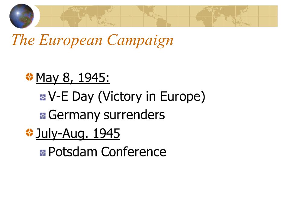 The European Campaign May 8, 1945: V-E Day (Victory in Europe)