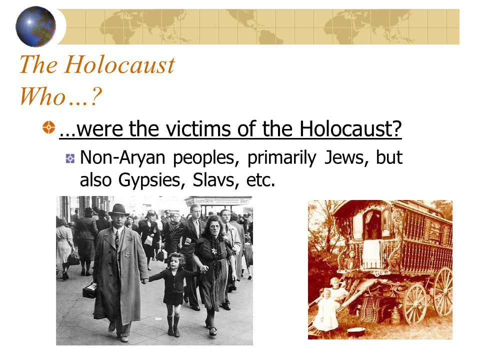 The Holocaust Who… …were the victims of the Holocaust