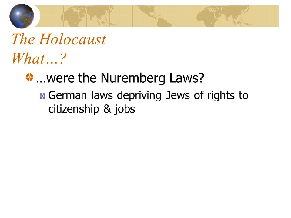 The Holocaust What… …were the Nuremberg Laws