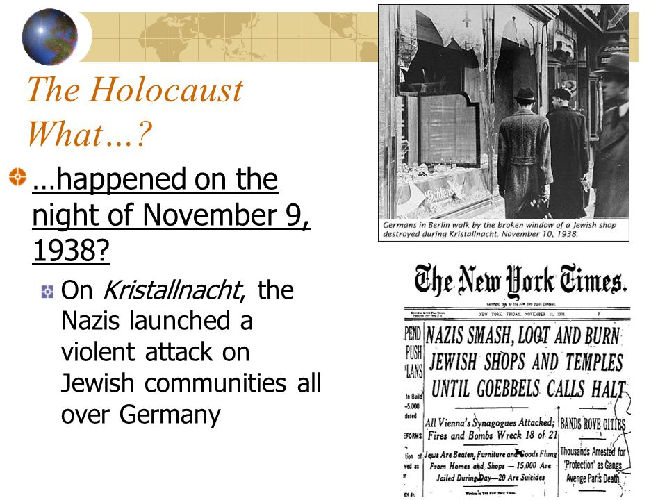 The Holocaust What… …happened on the night of November 9, 1938