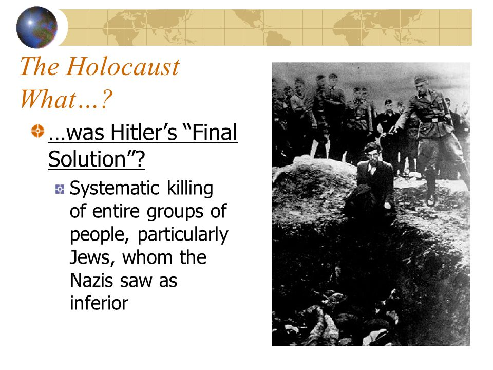 The Holocaust What… …was Hitler's Final Solution