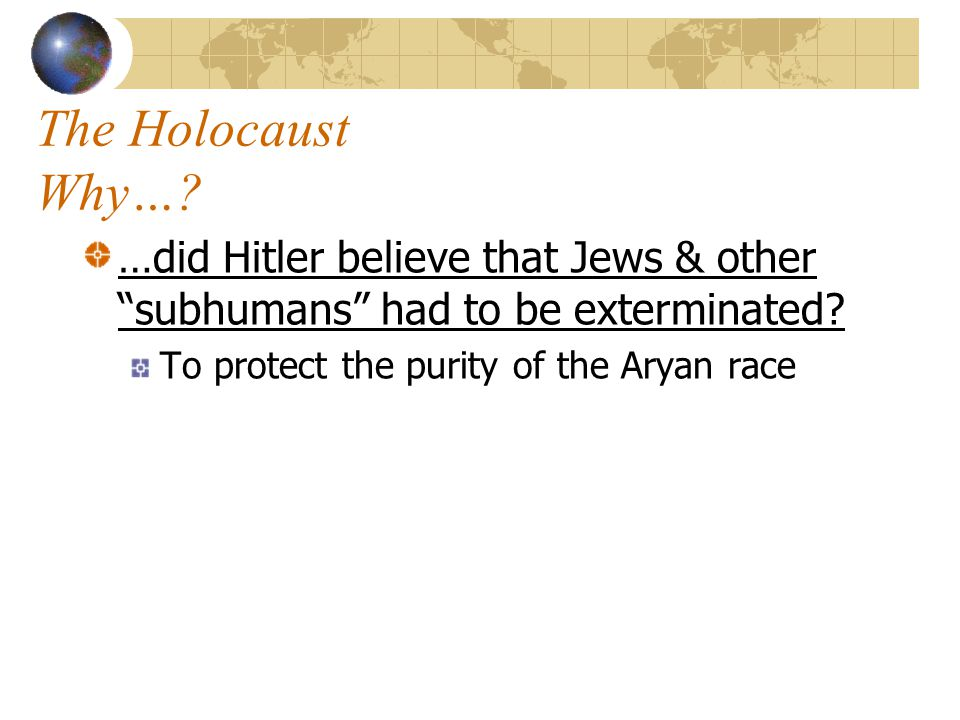 The Holocaust Why…. …did Hitler believe that Jews & other subhumans had to be exterminated.