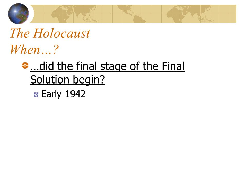 The Holocaust When… …did the final stage of the Final Solution begin