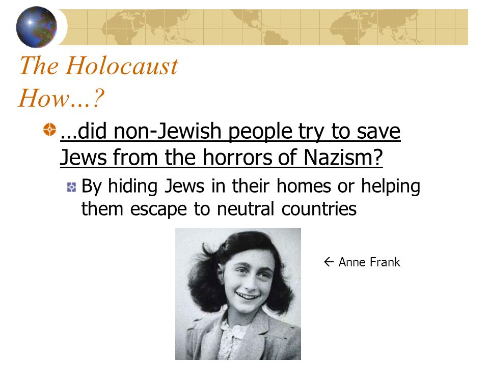 The Holocaust How… …did non-Jewish people try to save Jews from the horrors of Nazism