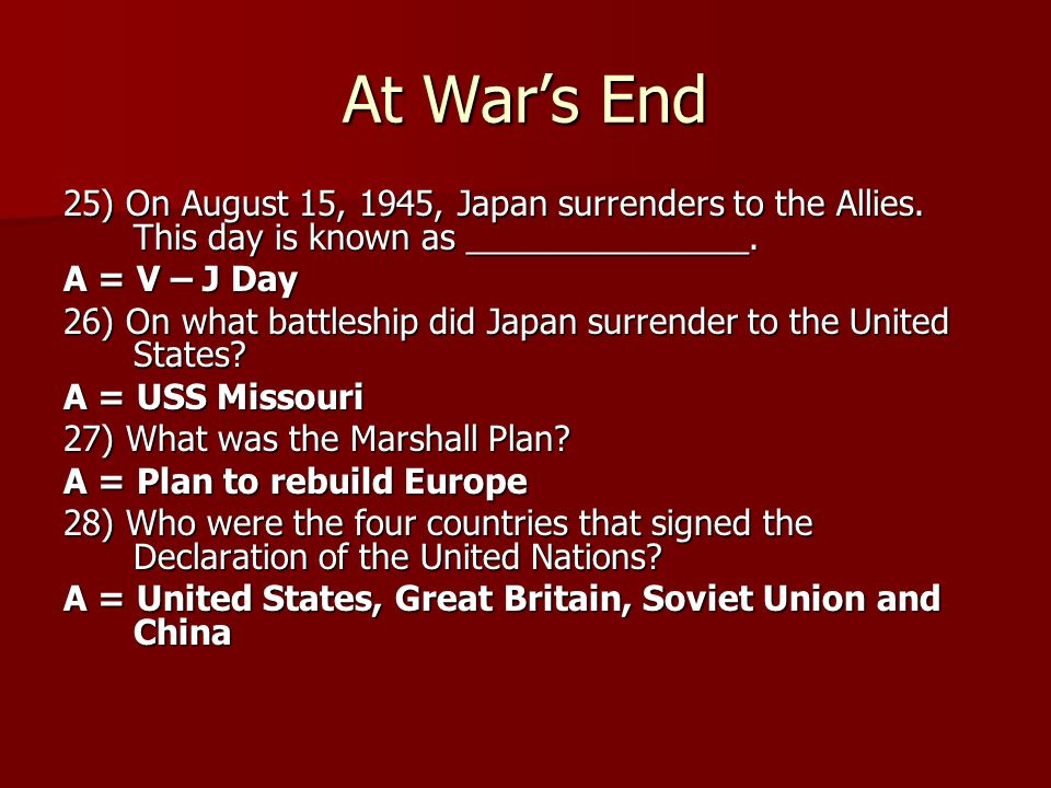 At War's End 25) On August 15, 1945, Japan surrenders to the Allies. This day is known as _______________.