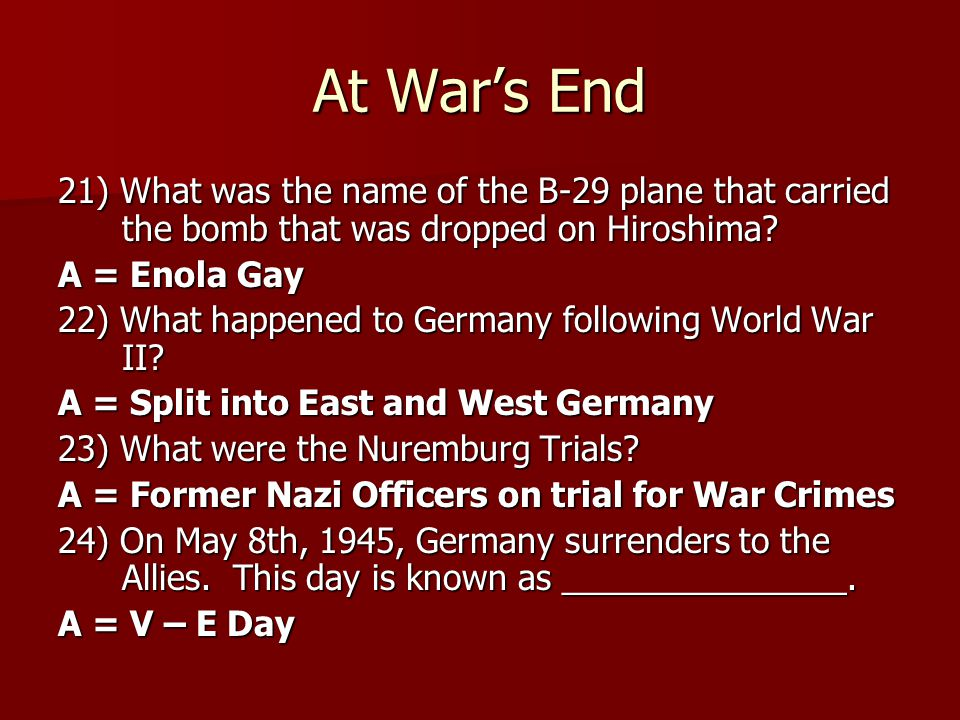 At War's End 21) What was the name of the B-29 plane that carried the bomb that was dropped on Hiroshima
