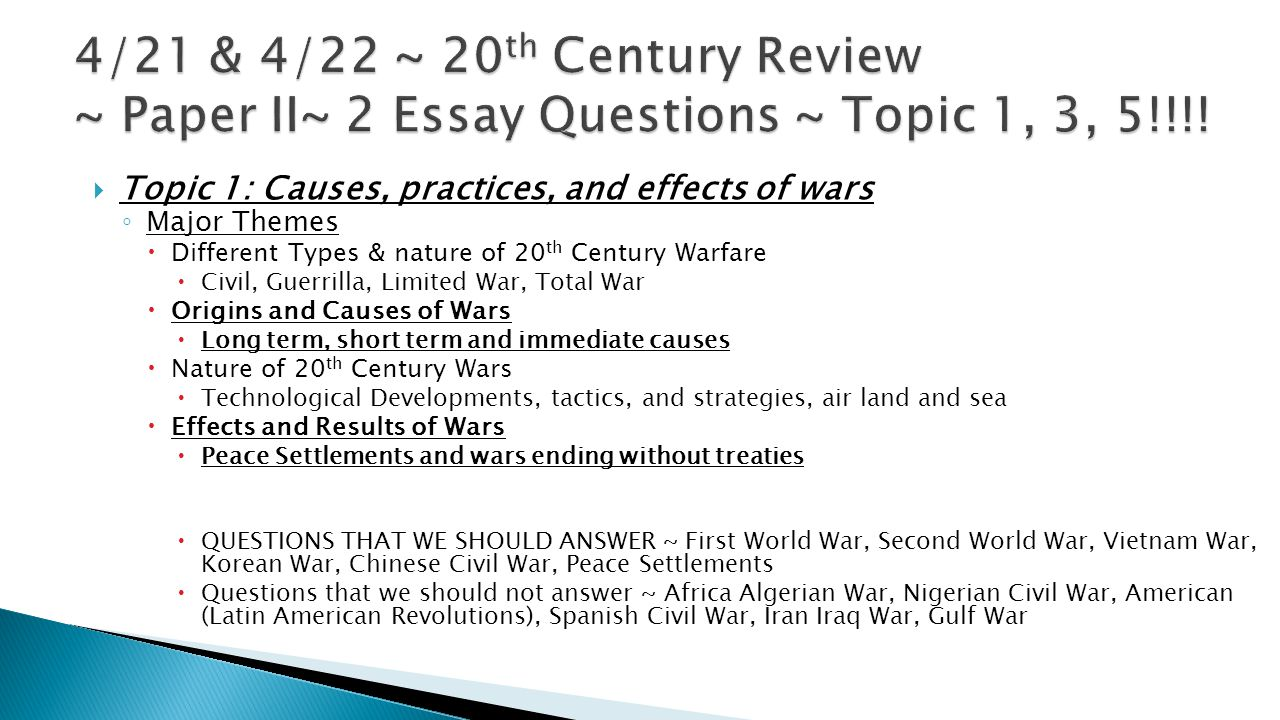 4/21 & 4/22 ~ 20th Century Review ~ Paper II~ 2 Essay Questions ~ Topic 1, 3, 5!!!!