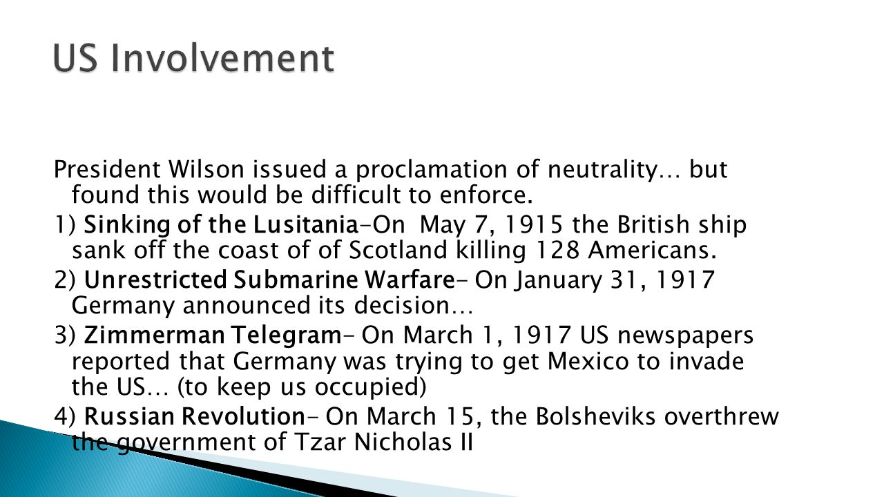 US Involvement President Wilson issued a proclamation of neutrality… but found this would be difficult to enforce.