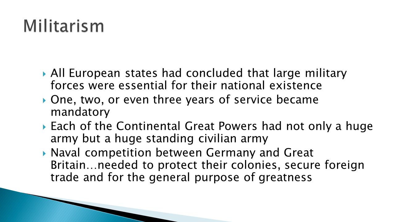 Militarism All European states had concluded that large military forces were essential for their national existence.
