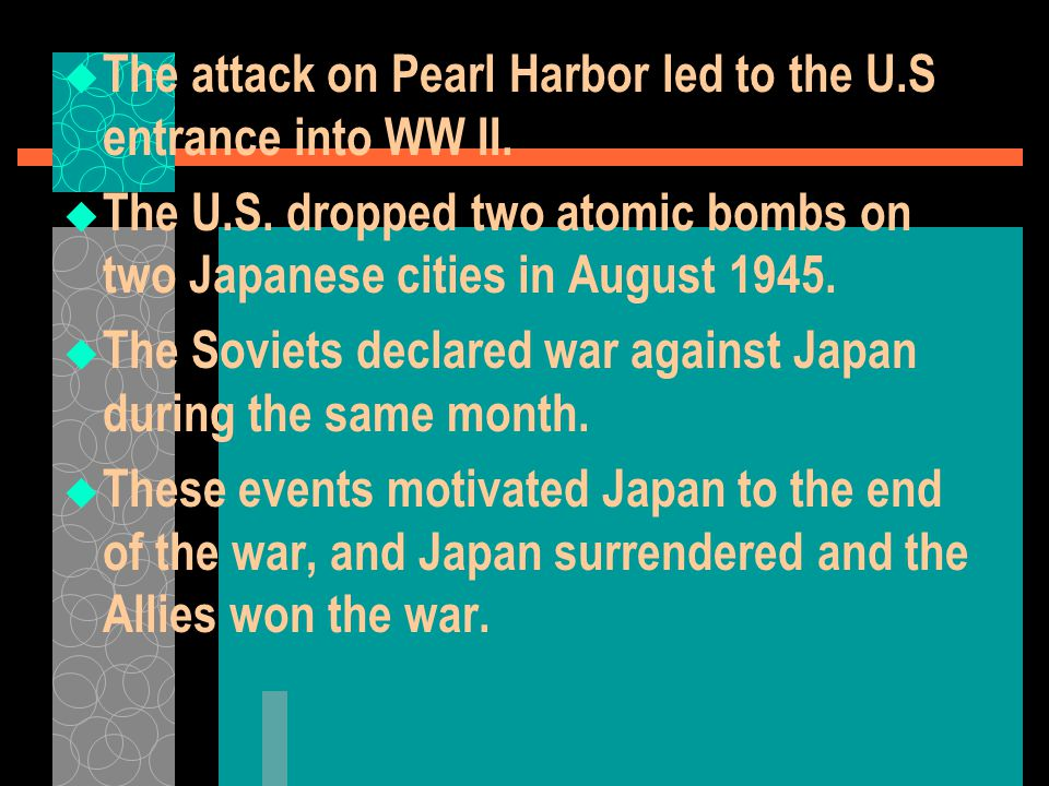 The attack on Pearl Harbor led to the U.S entrance into WW II.