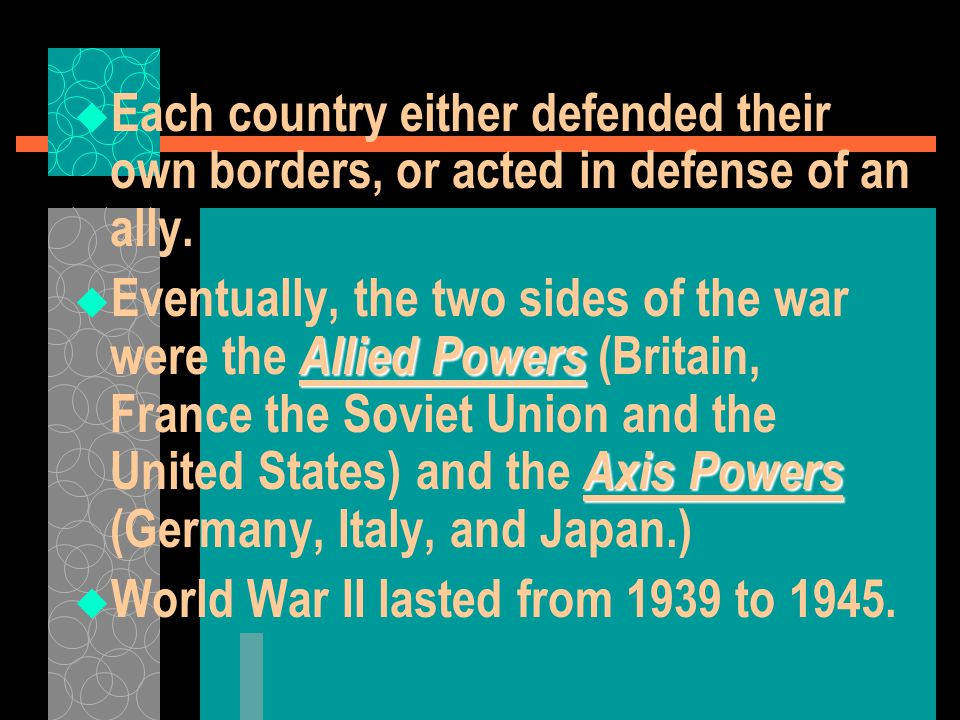 Each country either defended their own borders, or acted in defense of an ally.