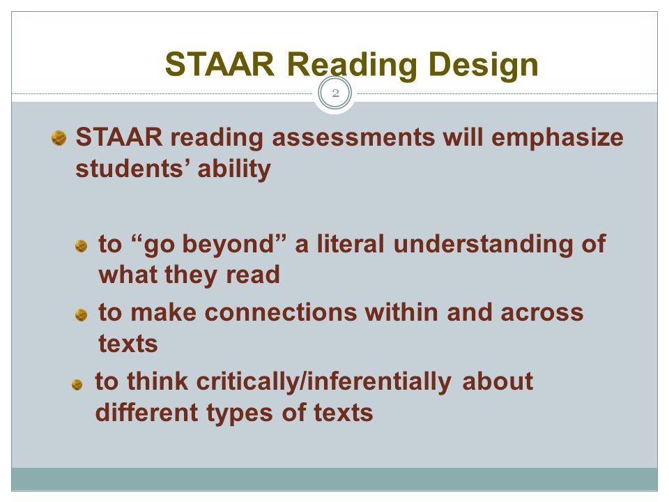 STAAR Reading Design STAAR reading assessments will emphasize students' ability. to go beyond a literal understanding of what they read.
