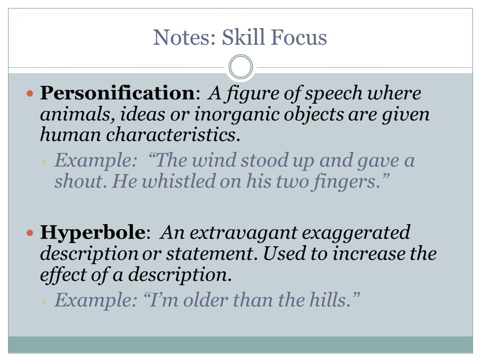 Notes: Skill Focus Personification: A figure of speech where animals, ideas or inorganic objects are given human characteristics.
