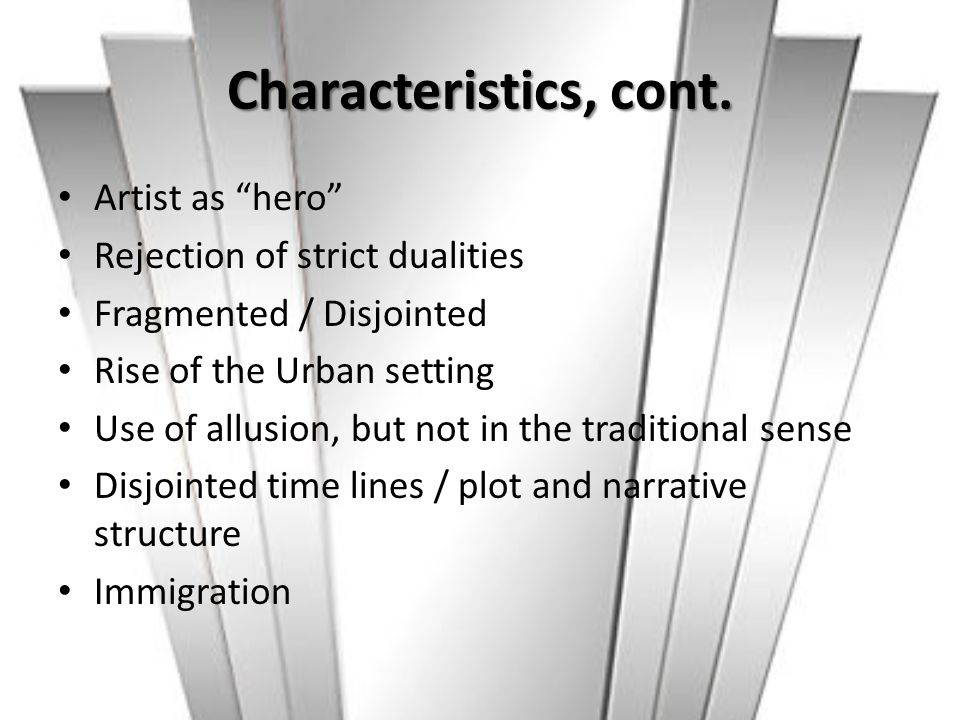 Characteristics, cont. Artist as hero Rejection of strict dualities