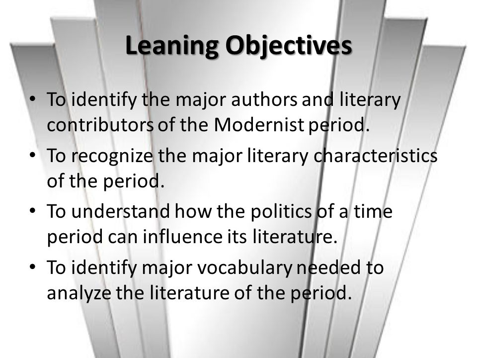 Leaning Objectives To identify the major authors and literary contributors of the Modernist period.